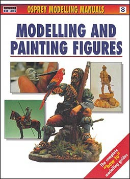 Osprey Modelling Manuals 8 -  Modelling and Painting Figures