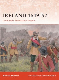 Ireland 1649-52: Cromwell's Protestant Crusade (Osprey Campaign 213)