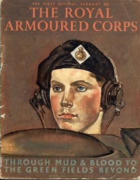 The First Official Account of the Royal Armoured Corps: Through Mud & Blood to The Green Fields Beyond