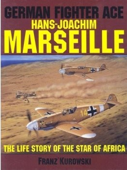 German Fighter Ace Hans-Joachim Marseille.  The Life Story of the Star of Africa