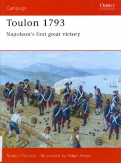 Osprey Campaign 153 - Toulon 1793: Napoleon's First Great Victory