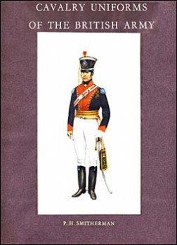 Cavalry Uniforms of the British Army (автор: P. H. Smitherman)