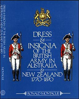 Dress and Insignia of the British Army in Australia and New Zealand 1770-1870
