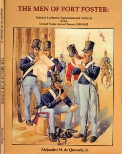 The Men of Fort Foster: Enlisted Uniforms, Equipment and Artifacts of the United States Armed Forces, 1835-1842