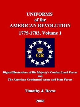 Uniforms of the American Revolution 1775-1783, Volume 1