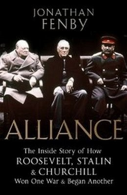 "Jonathan Fenby, ""Alliance: The Inside Story of How Roosevelt, Stalin and Churchill Won One War and Began Another"""