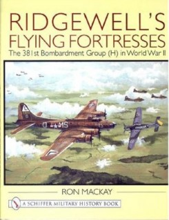 Ridgewell's Flying Fortresses: The 381st Bombardment Group (H) in World War II