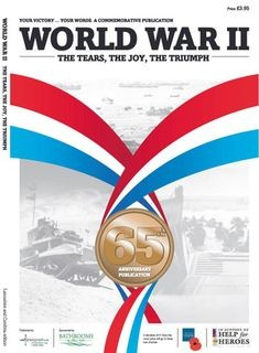 World War II. The Tears, The Joy, The Triumph. 65th Anniversary Publication