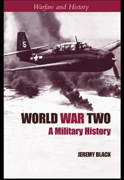 World War Two: A Military History (Warfare and History)