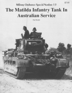 The Matilda Infantry Tank in Australian Service (Military Ordnance Special Number 13)