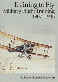 Training To Fly : Military Flight Training 1907-1945 [Air Force History]