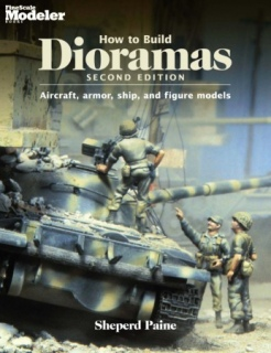 How To Build Dioramas - Second Edition: Aircraft, armour, ship, and figure models