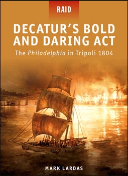 Osprey Raid 22 - Decatur's Bold and Daring Act – The Philadelphia in Tripoli 1804