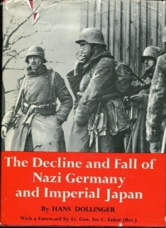 The Decline and Fall of Nazi Germany and Imperial Japan: A Pictoral History of the Final Days of W