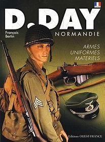 D-Day Normandie: Uniformes, Armes, Materiels [Ouest-France]
