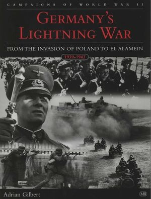 Germany's Lightning War. From the Invasion of Poland to El Alamein 1939-1943
