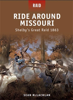 Osprey Raid 25 - Ride Around Missouri – Shelby's Great Raid 1863