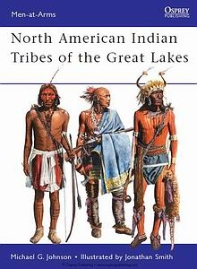 North American Indian Tribes of the Great Lakes (Osprey Men-at-Arms 467)