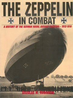 The Zeppelin in Combat. A History of the German Naval Airship Division 1912-1918