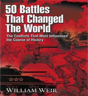 50 Battles That Changed the World. The Conflictes The Most Influencend the Course of History