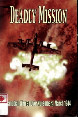 Deadly Mission - Canadian Airmen over Nuremberg, March 1944