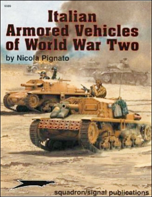 Italian Armored Vehicles of World War Two (squadron/signal publications 6089 )