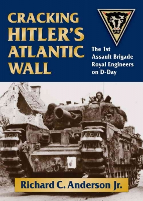 Stackpole Books - Cracking Hitler's Atlantic Wall - The 1st Assault Brigade Royal Engineers on D-Day