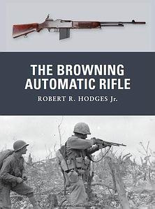 The Browning Automatic Rifle [Osprey Weapon 15]