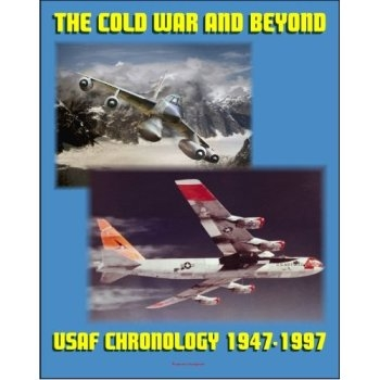 The Cold War and Beyond: Chronology of the U.S. Air Force, 1947-1997
