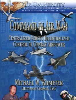 Command in Air War: Centralized versus Decentralized Control of Combat Airpower