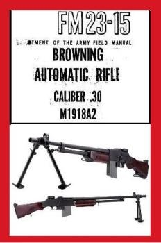 United States Army Fm 23-15 - Browning Automatic Rifle Caliber .30 M1918A2