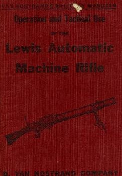 Operation and Use Of the Lewis Automatic Machine Gun