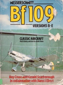 Classic Aircraft, Their History and How to Model Them: Messerschmitt Bf 109 Versions B-E (Classic Aircraft No.2)