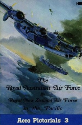 Aero Pictorials 3: Royal Australian Air Force and Royal New Zealand Air Force in the Pacific