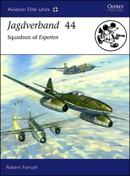 Osprey Aviation Elite Units 27 - Jagdverband 44: Squadron of Experten