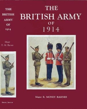 The British Army of 1914: Its History, Uniforms & Contemporary Continental Armies