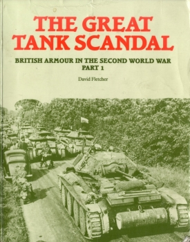 The Great Tank Scandal: British Armour in the Second World War Part 1