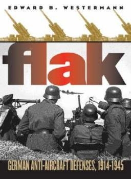 Flak. German Anti-Aircraft Defenses 1914-1945