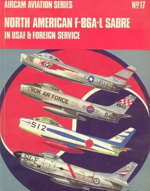Aircam Aviation Series №17: North American F-86A-L Sabre in USAF & Foreign Service