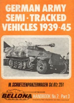 Bellona Handbook No. 2: German Army Semi-tracked Vehicles 1939-45 Part 3. M. Schuetzenpanzerwagen Sd.Kfz 251
