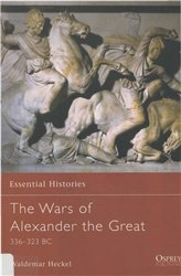 Essential Histories - The Wars of Alexander the Great. 336-323 BC