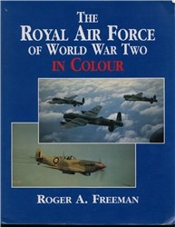 The Royal Air Force of World War Two In Colour (Автор: Roger A. Freeman)