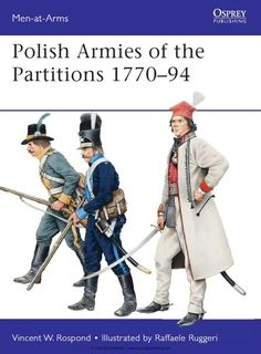 Polish Armies of the Partitions 1770-1794 (Osprey Men-at-Arms 485)