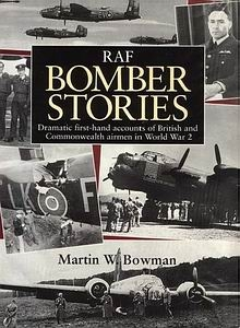 RAF Bomber Stories: Dramatic First-hand Accounts of British and Commonwealth Airmen in World War 2