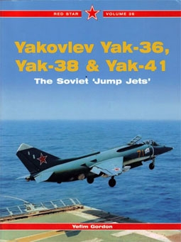 "Yak-36, Yak-38,Yak-41. The Soviet ""Jump Jets"" (Red Star vol.36)"