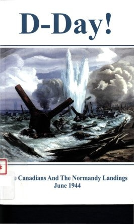 D-Day! - The Canadians and the Normandy Landings, 1944