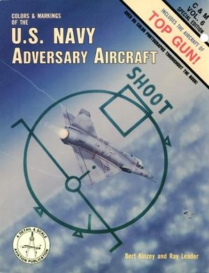 Colors & markings of the U.S. Navy Adversary Aircraft, Includes the Aircraft of Top Gun (C&M Vol. 6)