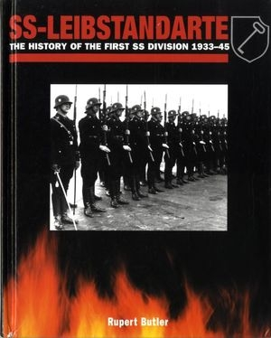 SS-Leibstandarte. The History of the First SS Division 1933-1945