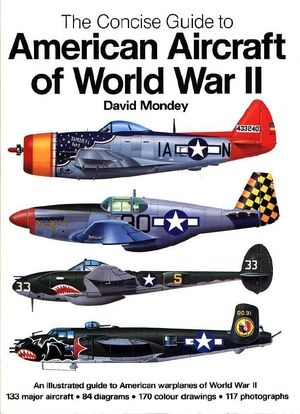 The Concise Guide to American Aircraft Of The World War II (Repost)