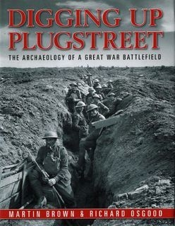 Digging Up Plugstreet: The Archaeology of a Great War Battlefield